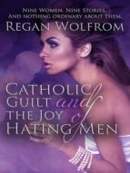CATHOLIC GUILT AND THE JOY OF HATING MEN