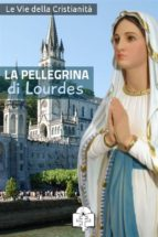 La Pellegrina di Lourdes (ebook)