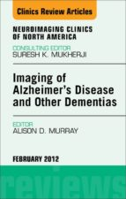 IMAGING IN ALZHEIMER?S DISEASE AND OTHER DEMENTIAS, AN ISSUE OF NEUROIMAGING CLINICS - E-BOOK