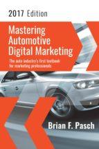 Mastering Automotive Digital Marketing 2017 Edition (ebook)