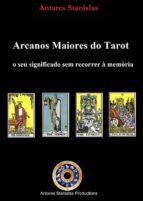 Arcanos Maiores Do Tarot: O Seu Significado Sem Recorrer À Memória. (ebook)