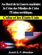 Au Bord De La Guerre Nucléaire : La Crise Des Missiles De Cuba - L'union Soviétique, Cuba Et Les Les États-Unis (ebook)