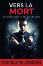 Vers La Mort - Le Tueur Aux Réseaux Sociaux (ebook)