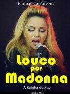 Louco Por Madonna - A Rainha Do Pop (ebook)