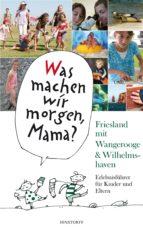 Was machen wir morgen, Mama? Friesland mit Wangerooge & Wilhelmshaven (ebook)