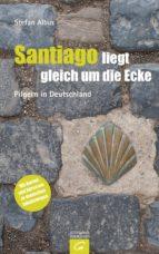 Santiago liegt gleich um die Ecke (ebook)