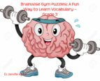BRAINWISE GYM PUZZLES: A FUN WAY TO LEARN VOCABULARY ? GRADE 3