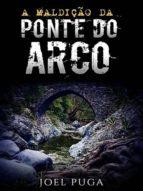 A MALDIÇÃO DA PONTE DO ARCO