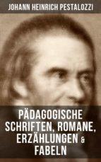 Johann Heinrich Pestalozzi: Pädagogische Schriften, Romane, Erzählungen & Fabeln (ebook)