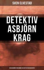 Detektiv Asbjörn Krag: Die bekanntesten Krimis und Detektivgeschichten (ebook)