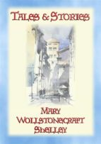 TALES and STORIES - 17 Tales and Stories by Mary W. Shelley (ebook)