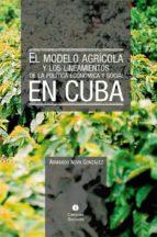 EL MODELO AGRÍCOLA Y LOS LINEAMIENTOS DE LA POLÍTICA ECONÓMICA Y SOCIAL EN CUBA