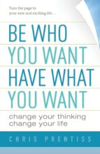 Be Who You Want, Have What You Want (ebook)