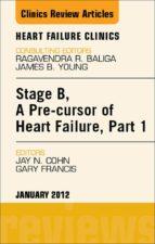 STAGE B, A PRE-CURSOR OF HEART FAILURE, AN ISSUE OF HEART FAILURE CLINICS - E-BOOK