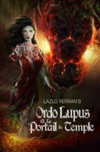 Ordo Lupus Et Le Portail Du Temple (ebook)