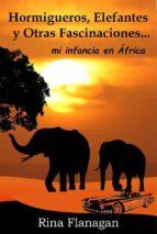 Hormigueros, Elefantes Y Otras Fascinaciones... Mi Infancia En África