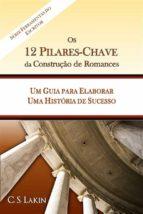 Os 12 Pilares-Chave Da Construção De Romances: Um Guia Para Construir Uma História De Sucesso (ebook)