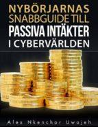 Nybörjarnas Snabbguide Till Passiva Intäkter I Cybervärlden (ebook)
