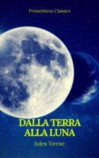 Dalla Terra alla Luna (Prometheus Classics) (ebook)