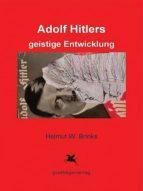 ADOLF HITLERS GEISTIGE ENTWICKLUNG
