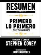 RESUMEN EXTENDIDO DE PRIMERO LO PRIMERO (FIRST THINGS FIRST) ? BASADO EN EL LIBRO DE STEPHEN COVEY