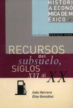 RECURSOS DEL SUBSUELO, SIGLOS XVI AL XX