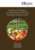 Planeamiento estratégico de la agroexportación de frutas y hortalizas frescas en el Perú (ebook)