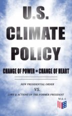 U.S. Climate Policy: Change of Power = Change of Heart - New Presidential Order vs. Laws & Actions of the Former President (ebook)