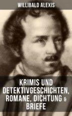 Willibald Alexis: Krimis und Detektivgeschichten, Romane, Dichtung & Briefe (ebook)