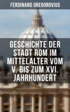 Geschichte der Stadt Rom im Mittelalter vom V. bis zum XVI. Jahrhundert (ebook)