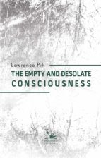 THE EMPTY AND DESOLATE CONSCIOUSNESS