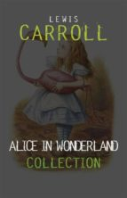 Alice in Wonderland Collection – All Four Books: Alice in Wonderland, Alice Through the Looking Glass, Hunting of the Snark and Alice Underground  (ebook)