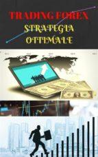 Trading Forex: la strategia ottimale (ebook)