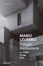 TRILOGÍA INVOLUNTARIA (LA CIUDAD | EL LUGAR | PARÍS)