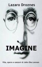 Imagine Vita, Opere E Canzoni Di John Ono Lennon (ebook)