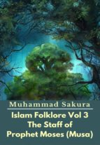 ISLAM FOLKLORE VOL 3 THE STAFF OF PROPHET MOSES (MUSA)