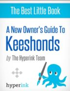 A NEW OWNER'S GUIDE TO KEESHONDS (DOG BREEDS AND DOG CARE)