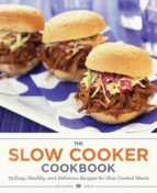 The Slow Cooker Cookbook: 75 Easy, Healthy, and Delicious Recipes for Slow Cooked Meals (ebook)