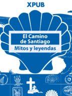 El Camino de Santiago: Mitos y leyendas (ebook)