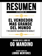 RESUMEN EXTENDIDO DE EL VENDENDOR MAS GRANDE DEL MUNDO (THE GREATEST SALESMAN IN THE WORLD) - BASADO EN EL LIBRO DE OG MANDINO