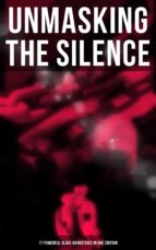 UNMASKING THE SILENCE - 17 Powerful Slave Narratives in One Edition (ebook)