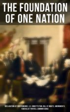 The Foundation of one Nation: Declaration of Independence, U.S. Constitution, Bill of Rights, Amendments, Federalist Papers & Common Sense (ebook)