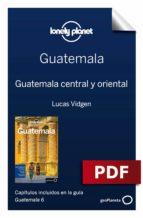 GUATEMALA 6. GUATEMALA CENTRAL Y ORIENTAL