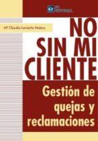 NO SIN MI CLIENTE. GESTIÓN DE QUEJAS Y RECLAMACIONES