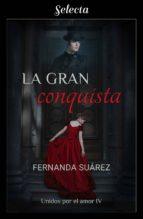 LA GRAN CONQUISTA (UNIDOS POR EL AMOR 4)