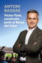 VÍCTOR FONT, CONSTRUÏM JUNTS EL BARÇA DEL FUTUR