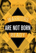 WARRIORS ARE NOT BORN READY