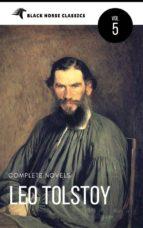 Leo Tolstoy: The Classics Collection [Classics Authors Vol: 5] (Black Horse Classics) (ebook)