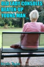 Old Lady Consoles Beaten Up Young Man(18) (ebook)