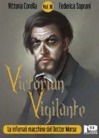 Victorian Vigilante - Le infernali macchine del dottor Morse (Vol. III) (ebook)
